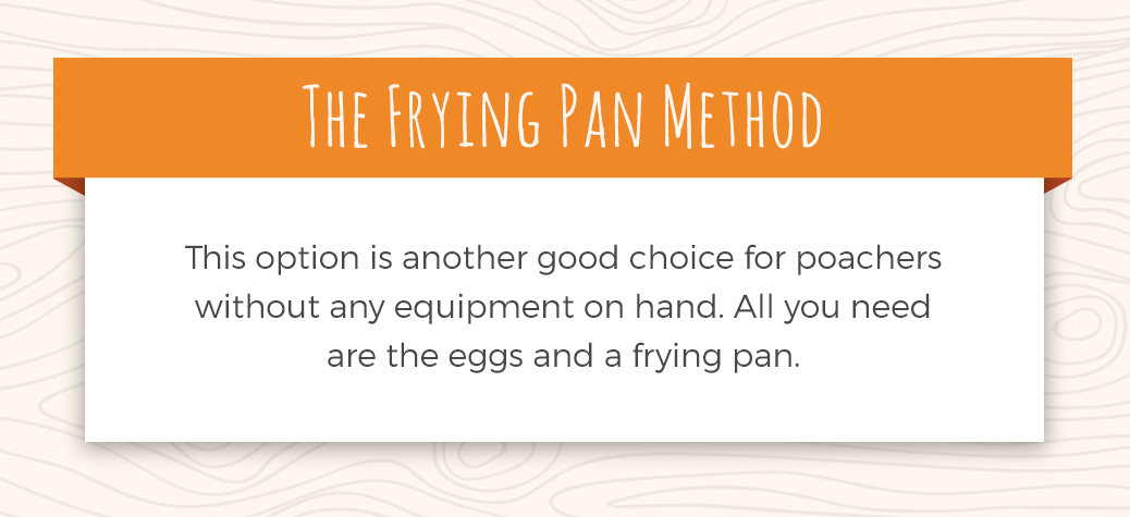 The Frying Pan Method for Eggs