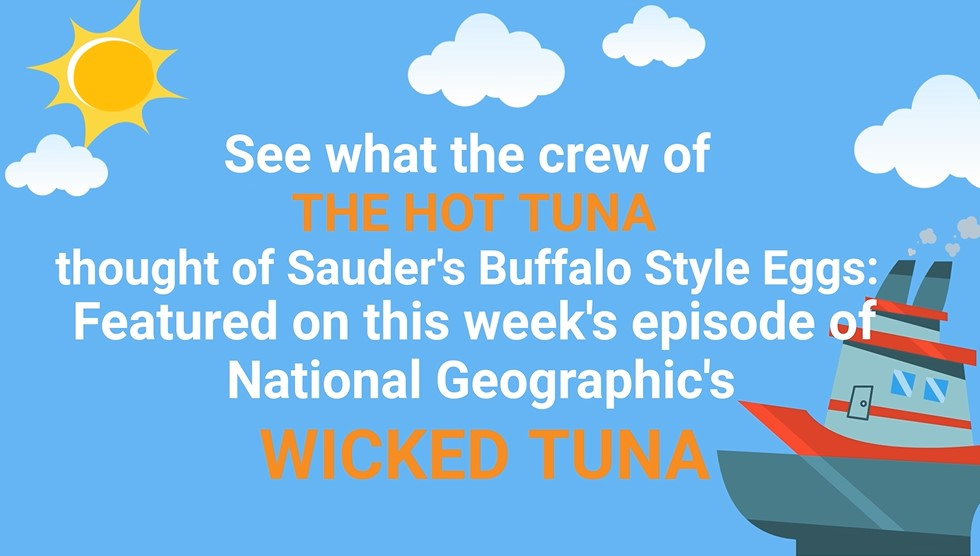 Sauder's Eggs' Buffalo Hard Boiled Eggs were Featured on an Episode of National Geographic's 'Wicked' Tuna'. Originally aired on May 6, 2018