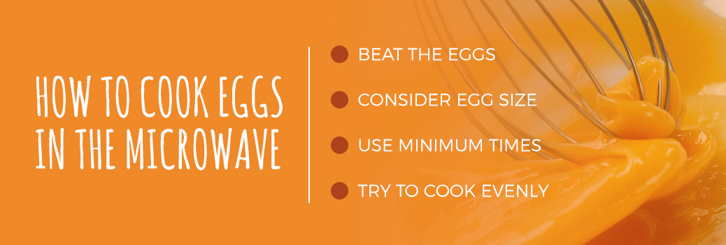 Took cook eggs in the microwave: beat the eggs, consider egg size, use minimum times and try to cook evenly