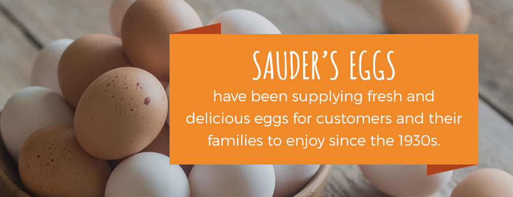 Sauder's Eggs have been supplying fresh and delicious eggs for customers and their families to enjoy since the 1930s