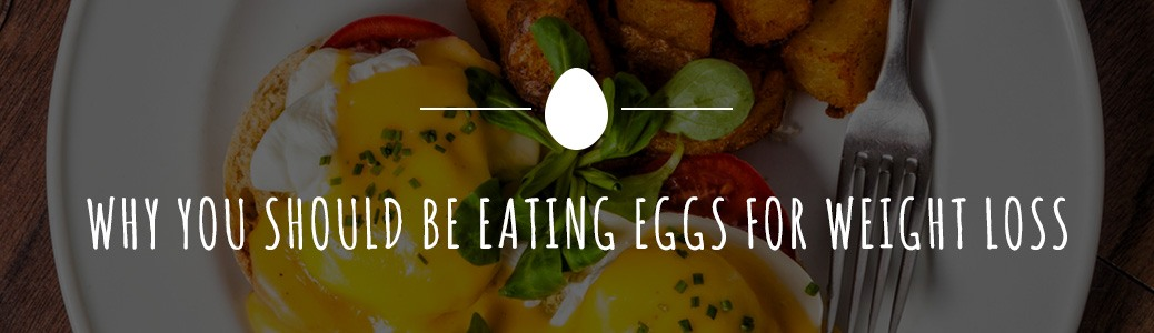 why you should be eating eggs for weight loss