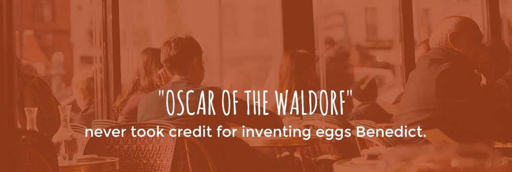 oscar of the waldorf and eggs benedict
